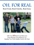 Oh For Real! Real Food, Real Family, Real Easy Cookbook