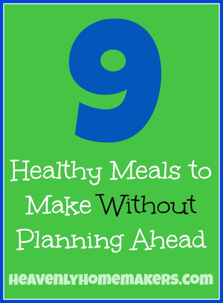 9 Healthy Meals to Make Without Planning Ahead