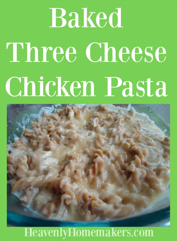 Baked Three Cheese Chicken Pasta
