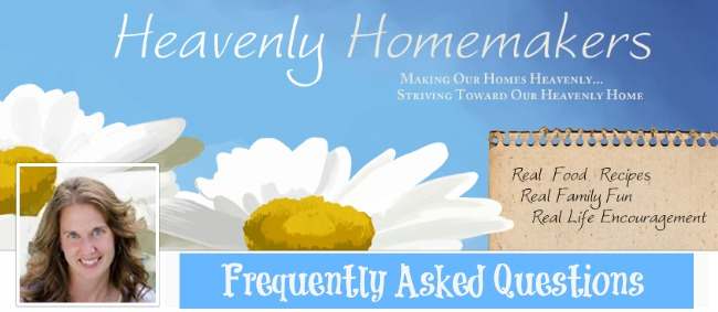 Heavenly Homemakers Frequently Asked Questions