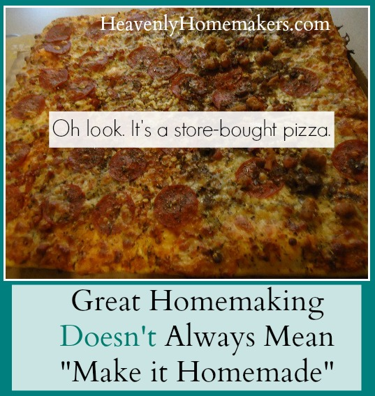 Great Homemaking Doesn't Always Mean Make it Homemade
