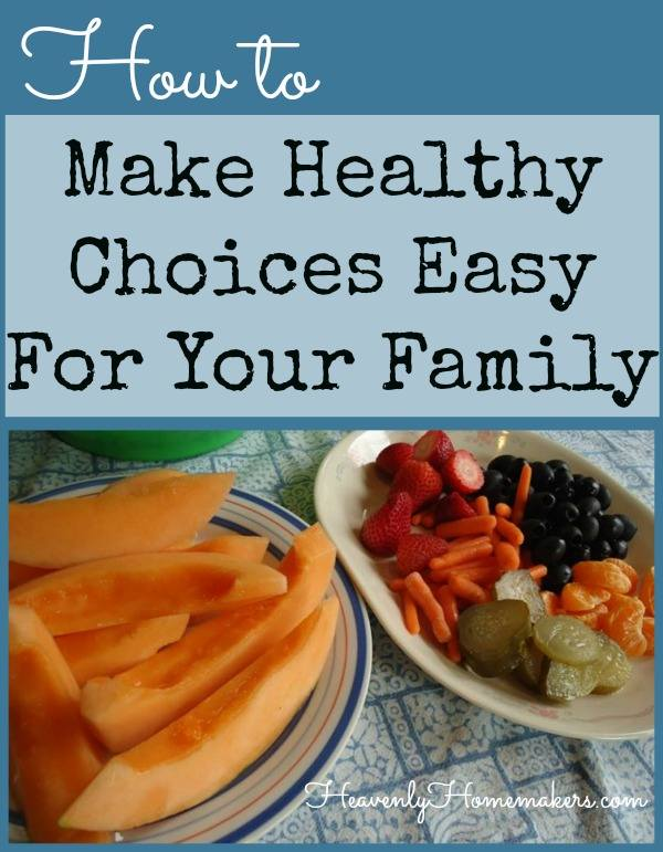 How To Make Healthy Choices Easy For Your Family