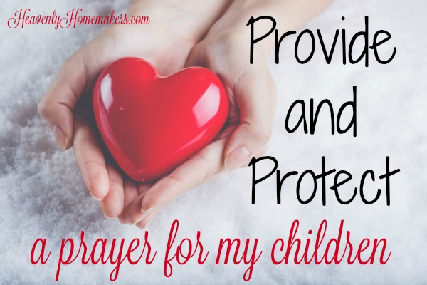 Provide and Protect - a Prayer For My Children