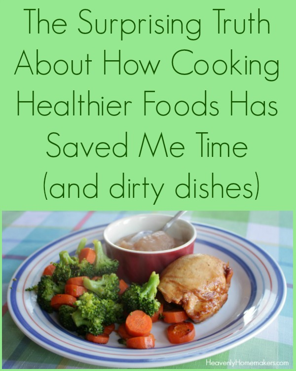 The Surprising Truth About How Cooking Healthier Foods Has Saved Me Time (and dirty dishes)