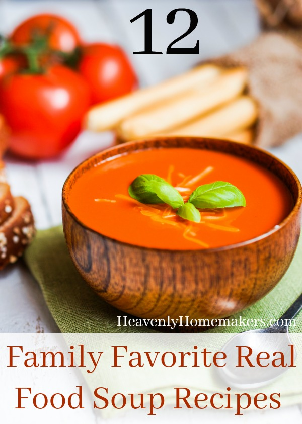 12 Family Favorite Real Food Soup Recipes